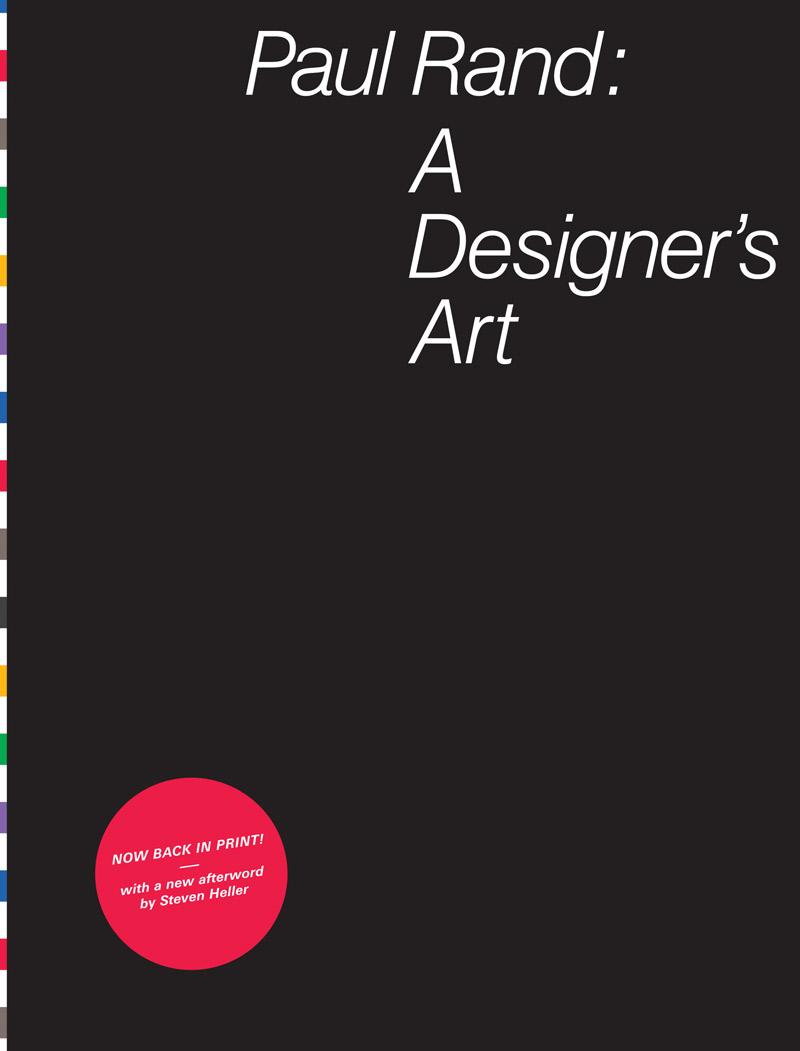 Paul Rand: A Designer's Art by Paul Rand, published by Princeton Architectural Press, ©2016; papress.com.
